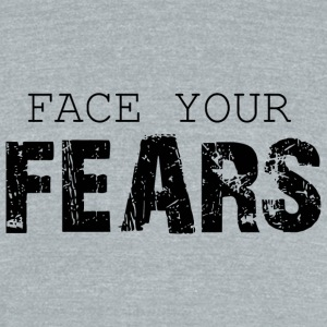 Fear - face your fears - Unisex Tri-Blend T-Shirt by American Apparel
