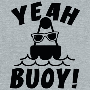 Yeah Buoy! - Unisex Tri-Blend T-Shirt by American Apparel