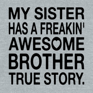 My Sister Has A Freakin' Awesome Brother - Unisex Tri-Blend T-Shirt by American Apparel