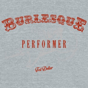 Burlesque Performer red - Unisex Tri-Blend T-Shirt by American Apparel