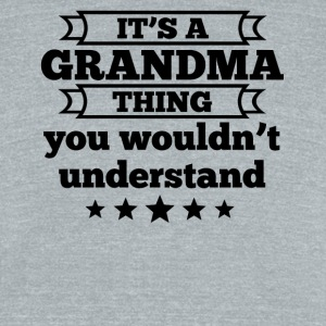 It's A Grandma Thing You Wouldn't Understand - Unisex Tri-Blend T-Shirt by American Apparel