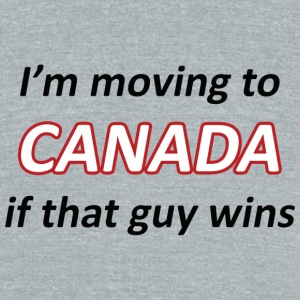 Moving to Canada if that guy wins - Unisex Tri-Blend T-Shirt by American Apparel