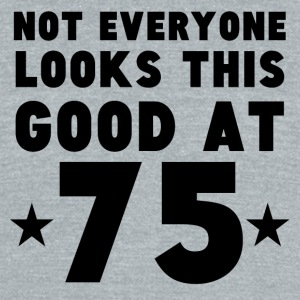 Not Everyone Looks This Good At 75 - Unisex Tri-Blend T-Shirt by American Apparel