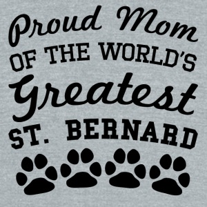 Proud Mom Of The World's Greatest St. Bernard - Unisex Tri-Blend T-Shirt by American Apparel