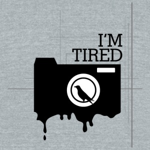 I m Tired - Unisex Tri-Blend T-Shirt by American Apparel