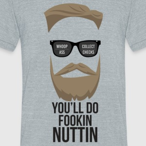 You´ll do fookin nuttin - Unisex Tri-Blend T-Shirt by American Apparel