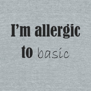 i'm allergic to basic - Unisex Tri-Blend T-Shirt by American Apparel