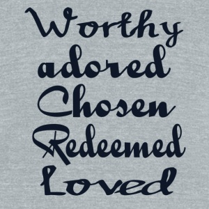 worthy adored chosen redeemed loved - Unisex Tri-Blend T-Shirt by American Apparel