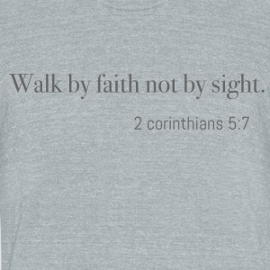 Walk by faith not by sight - Unisex Tri-Blend T-Shirt by American Apparel