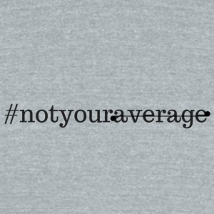 Not Your Average - Unisex Tri-Blend T-Shirt by American Apparel