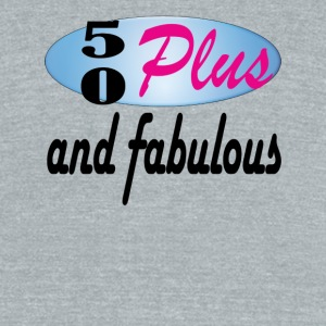 50plus and fabulous - Unisex Tri-Blend T-Shirt by American Apparel