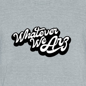 Whatever We Are - Unisex Tri-Blend T-Shirt by American Apparel