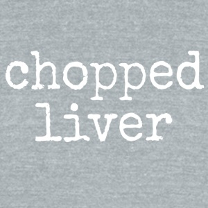 chopped liver. - Unisex Tri-Blend T-Shirt by American Apparel