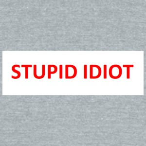 Stupid Idiot - Unisex Tri-Blend T-Shirt by American Apparel
