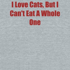 I Love Cats But I Can t Eat A Whole One - Unisex Tri-Blend T-Shirt by American Apparel