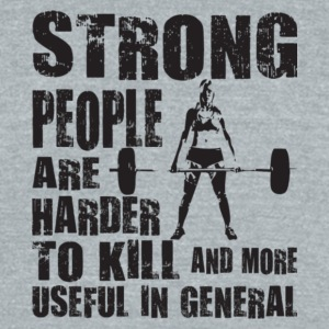 Strong People Are Harder To Kill T Shirt - Unisex Tri-Blend T-Shirt by American Apparel