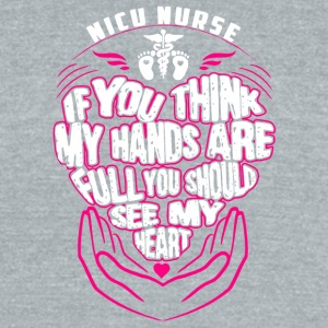 Nicu Nurse If You Think My Hands Are Full T Shirt - Unisex Tri-Blend T-Shirt by American Apparel