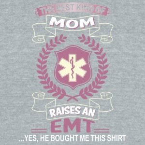 The Best Kind Of Mom Raises An EMT T Shirt - Unisex Tri-Blend T-Shirt by American Apparel