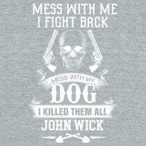 Mess with my Dog I killed them all - Unisex Tri-Blend T-Shirt by American Apparel
