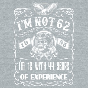 I'm not 62 1955 I'm 18 with 44 years of experience - Unisex Tri-Blend T-Shirt by American Apparel