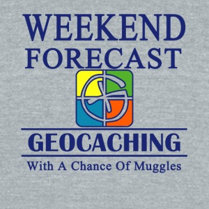 Weekend Forecast Geocaching Chance Of Muggles - Unisex Tri-Blend T-Shirt by American Apparel