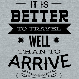 it_is_better_to_travel - Unisex Tri-Blend T-Shirt by American Apparel