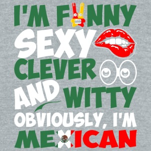 Im Funny Sexy Clever And Witty Im Mexican - Unisex Tri-Blend T-Shirt by American Apparel