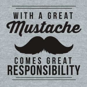 Great mustache comes great responsibility - Unisex Tri-Blend T-Shirt by American Apparel