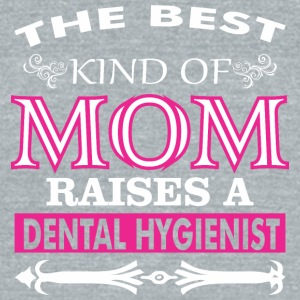 The Best Kind Of Mom Raises A Dental Hygienist - Unisex Tri-Blend T-Shirt by American Apparel