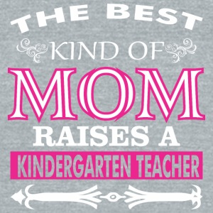 The Best Kind Of Mom Raises A Kindergarten Teacher - Unisex Tri-Blend T-Shirt by American Apparel