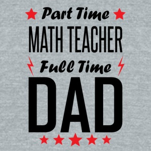 Part Time Math Teacher Full Time Dad - Unisex Tri-Blend T-Shirt by American Apparel