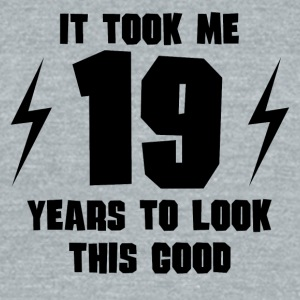 It Took Me 19 Years To Look This Good - Unisex Tri-Blend T-Shirt by American Apparel