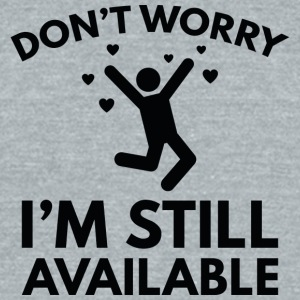 I'm Still Available - Unisex Tri-Blend T-Shirt by American Apparel