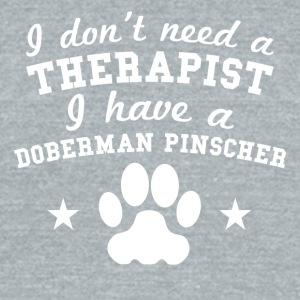 I Don't Need Therapist I Have A Doberman Pinscher - Unisex Tri-Blend T-Shirt by American Apparel