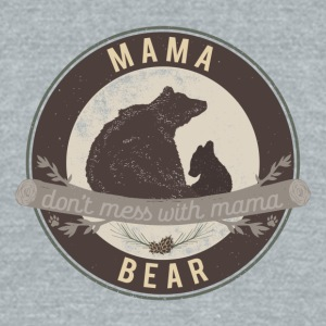 MAMA BEAR - Don't mess with mama - Unisex Tri-Blend T-Shirt by American Apparel