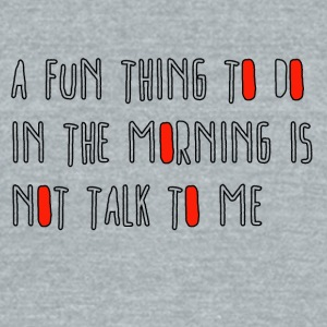 I hate mornings! - Unisex Tri-Blend T-Shirt by American Apparel