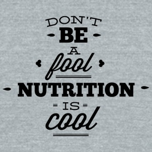 dont_be_a_fool_nutrition_is_cool - Unisex Tri-Blend T-Shirt by American Apparel