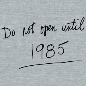 Do Not Open Until 1985 - Unisex Tri-Blend T-Shirt by American Apparel