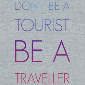 Don't be a tourist be a traveller. - Unisex Tri-Blend T-Shirt by American Apparel