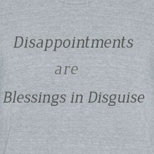 Disappointments are blessings in disguise - Unisex Tri-Blend T-Shirt by American Apparel
