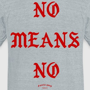NO MEANS NO - Unisex Tri-Blend T-Shirt by American Apparel