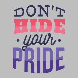 Don\'t hide your pride