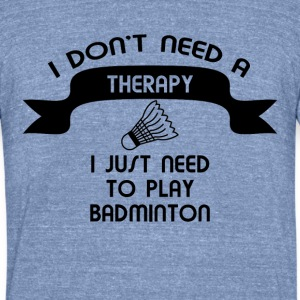I do not need a therapy t-shirt design - Unisex Tri-Blend T-Shirt by American Apparel