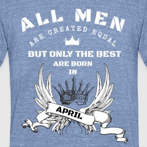 only the best are born in april - Unisex Tri-Blend T-Shirt by American Apparel