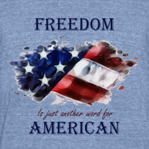 Freedom is just another word for American - Unisex Tri-Blend T-Shirt by American Apparel
