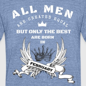 only the best are born in february - Unisex Tri-Blend T-Shirt by American Apparel