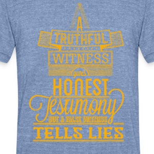 A truthful witness gives honest - Unisex Tri-Blend T-Shirt by American Apparel