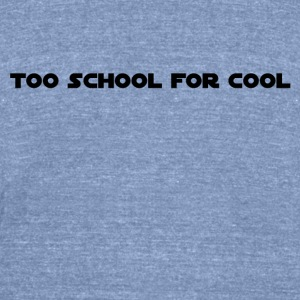 Too School 4 Cool - Unisex Tri-Blend T-Shirt by American Apparel