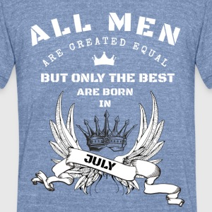 only the best ar born in july - Unisex Tri-Blend T-Shirt by American Apparel
