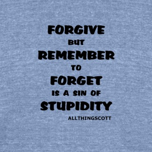 FORGIVE BUT REMEMBER - Unisex Tri-Blend T-Shirt by American Apparel
